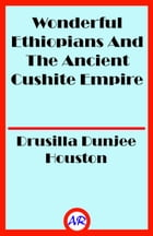 Wonderful Ethiopians And The Ancient Cushite Empire by Drusilla Dunjee Houston