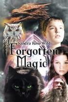Forgotten Magic by Sandra Rose Wild