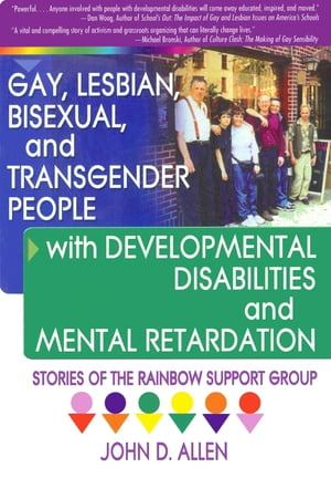 Gay,  Lesbian,  Bisexual,  and Transgender People with Developmental Disabilities and Mental Retardatio Stories of the Rainbow Support Group