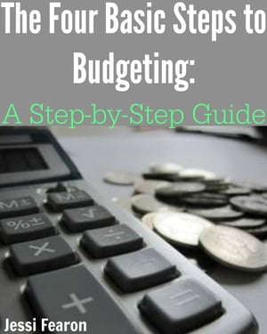 The Four Basic Steps to Budgeting: A Step-by-Step Guide by Jessi Fearon