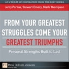 From Your Greatest Struggles Come Your Greatest Triumphs: Personal Strengths Buit to Last by Jerry Porras