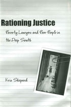 Rationing Justice: Poverty Lawyers and Poor People in the Deep South by Kris Shepard