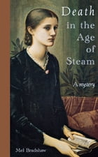 Death in the Age of Steam: A Mystery by Mel Bradshaw