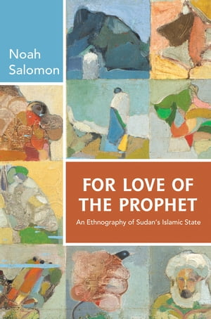 For Love of the Prophet An Ethnography of Sudan's Islamic State