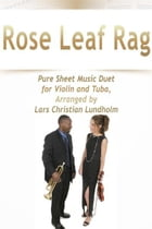 Rose Leaf Rag Pure Sheet Music Duet for Violin and Tuba, Arranged by Lars Christian Lundholm by Pure Sheet Music