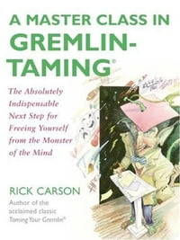 A Master Class in Gremlin-Taming(R): The Absolutely Indispensable Next Step for Freeing Yourself…