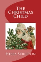 The Christmas Child (Illustrated Edition) by Hesba Stretton