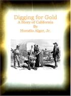 Digging for Gold A Story of California by Horatio Alger
