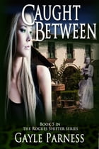 Caught Between: Book 5 Rogues Shifter Series by Gayle Parness