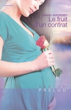 Le fruit d'un contrat by Sarah Mayberry
