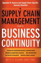 A Supply Chain Management Guide to Business Continuity, Appendix B by Betty A. KILDOW