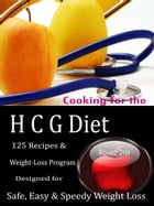 Cooking for the HCG Diet: 125 Recipes & Weight-Loss Program Designed for Safe, Easy & Speedy Weight Loss by Richard Dyer