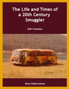 The Life and Times of a 20th Century Smuggler by Ruff Twinsteer