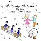 Waltzing Matilda, the song, Kids Translation by melissa webley