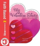 My Valentine Story: Giving My Heart to God by Crystal Bowman