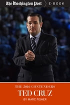 The 2016 Contenders: Ted Cruz by Marc Fisher