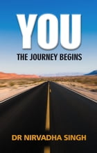 You. The Journey Begins: YOU, #1 by Nirvadha Singh