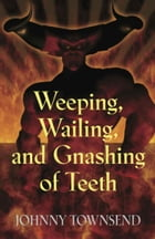 Weeping, Wailing, and Gnashing of Teeth de Johnny Townsend