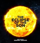 The Eclipse Of The Son: First Contact by Okenwa Igbokwe