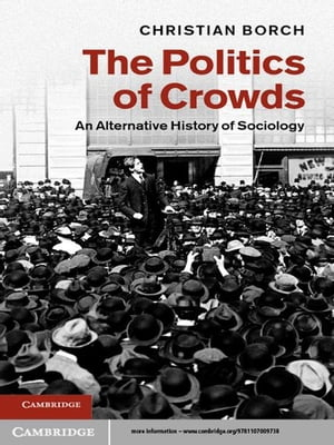 The Politics of Crowds An Alternative History of Sociology