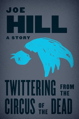 Book Twittering from the Circus of the Dead by Joe Hill