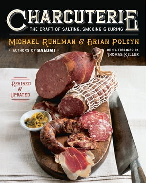 Charcuterie: The Craft of Salting, Smoking, and Curing (Revised and Updated) by Michael Ruhlman