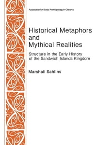 Historical Metaphors and Mythical Realities: Structure in the Early History of the Sandwich Islands…