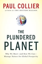 The Plundered Planet: Why We Must--and How We Can--Manage Nature for Global Prosperity by Paul Collier