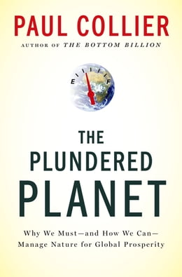 Book The Plundered Planet: Why We Must--and How We Can--Manage Nature for Global Prosperity by Paul Collier