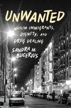 Unwanted: Muslim Immigrants, Dignity, and Drug Dealing