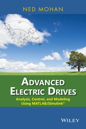 Advanced Electric Drives Analysis,  Control,  and Modeling Using MATLAB / Simulink