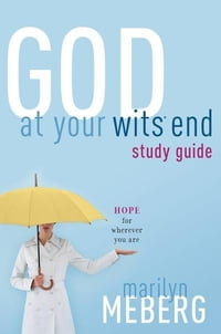God at Your Wits' End Study Guide: Hope for Wherever You Are