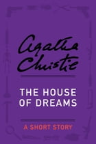 The House of Dreams: A Short Story by Agatha Christie
