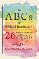 The ABCs of Biblical Inspiration 26 Days to Spiritual and Every Day Success by Ralphenia D. Pace