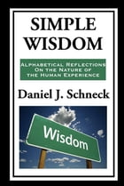 Simple Wisdom: Alphabetical Reflections on the Nature of the Human Experience by Daniel J. Schneck