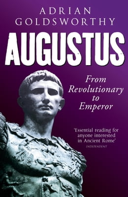 Book Augustus: From Revolutionary to Emperor by Adrian Goldsworthy