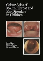 Colour Atlas of Mouth, Throat and Ear Disorders in Children by D.J. Bain