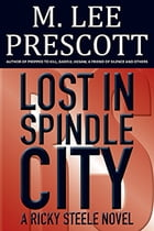 Lost in Spindle City: A Ricky Steele Novel (Volume 3) by M. Lee Prescott
