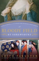 A Bloody Field by Shrewsbury: A King, a Prince, and the Knight Who Betrayed Their Dynasty by Edith Pargeter