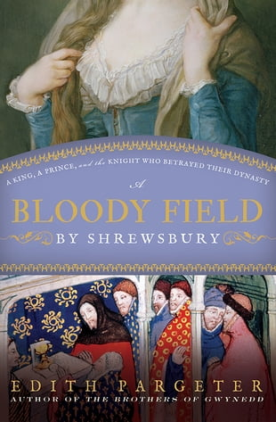 A Bloody Field by Shrewsbury: A King, a Prince, and the Knight Who Betrayed Their Dynasty