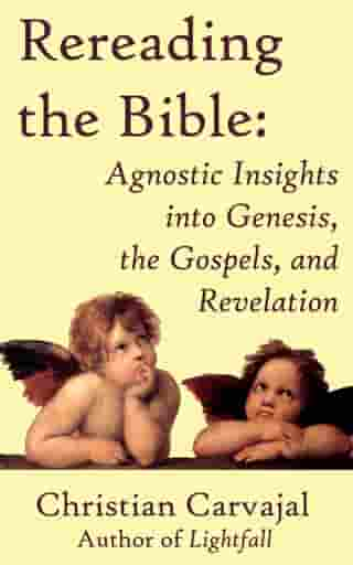 Rereading the Bible: Agnostic Insights into Genesis, the Gospels, and Revelation