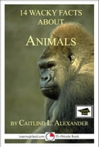 14 Wacky Facts About Animals: Educational Version by Caitlind L. Alexander