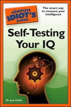 The Complete Idiot's Guide to Self-Testing Your IQ by Dr. Jean Cirillo