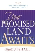 Your Promised Land Awaits: Identify and Conquer Life's Challenges by Bryan Cutshall
