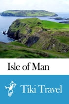 Isle of Man (Great Britain) Travel Guide - Tiki Travel by Tiki Travel