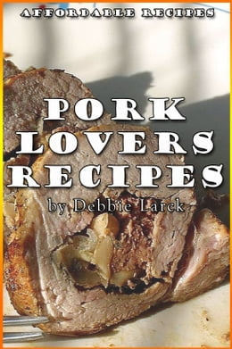 Book Pork Lovers Recipes by Debbie Larck