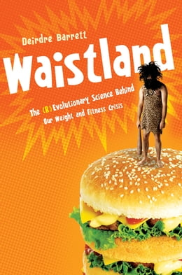 Book Waistland: A (R)evolutionary View of Our Weight and Fitness Crisis by Deirdre Barrett