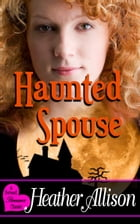 Haunted Spouse - A Sweet Romance Classic by Heather Allison