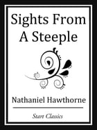 Sights From A Steeple by Nathaniel Hawthorne