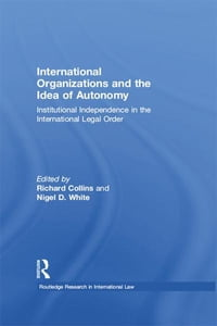 International Organizations and the Idea of Autonomy: Institutional Independence in the…